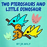 TWO PTEROSAURS AND LITTLE DINOSAUR: DINOSAUR BOOK FOR KIDS AGE 4-8 YEARS (DINOSAUR SERIES FOR KIDS 3)