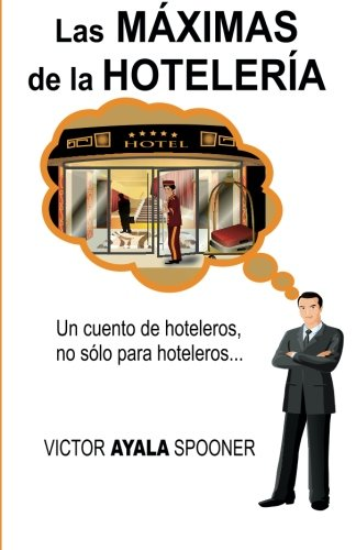 Las Máximas de la Hotelería: Un cuento de hoteleros, no sólo para hoteleros