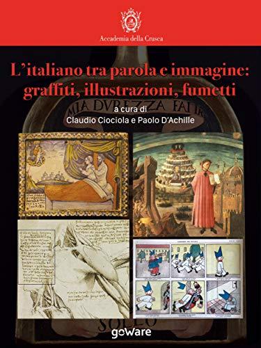 L'italiano tra parola e immagine: graffiti, illustrazioni, fumetti (La lingua italiana nel mondo)