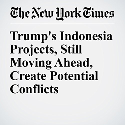 Trump's Indonesia Projects, Still Moving Ahead, Create Potential Conflicts copertina