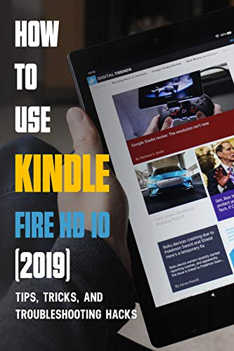 How To Use Kindle Fire HD 10 (2019): Tips, Tricks, And Troubleshooting Hacks: Kindle Fire Hd Manual (English Edition)