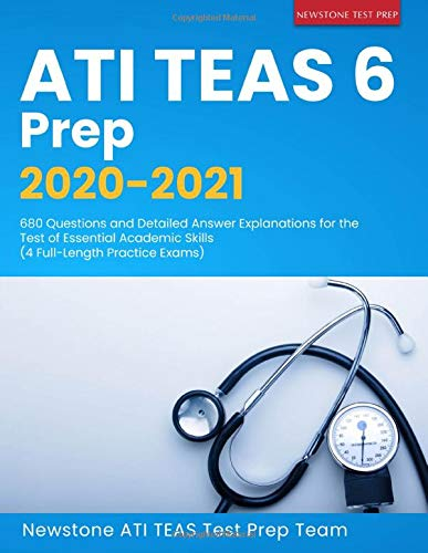 ATI TEAS 6 Prep 2020-2021: 680 Questions and Detailed Answer Explanations for the Test of Essential Academic Skills (4 Full-Length Practice Exams)