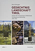Gedaechtnislandschaft Tirol: Zeichen der Erinnerung an Widerstand, Verfolgung und Befreiung 1938-1945