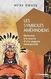 Les symboles amérindiens - Remonter à la source d'une sagesse intemporelle