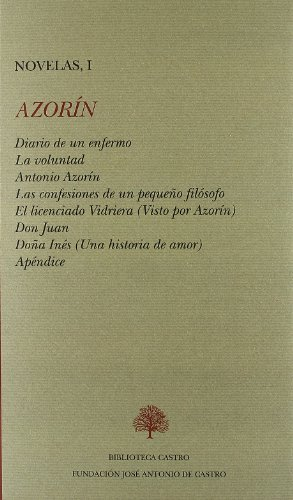 Diario de un enfermo ; La voluntad ; Antonio Azorín ; Las confesiones de un pequeño filósofo ; El licenciado Vidriera ; Doña Inés ; Don Juan ; Apéndice (Novelas)