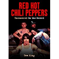 Red Hot Chili Peppers - Uncensored On the Record (English Edition)