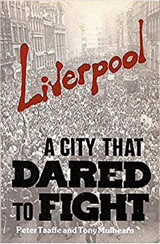 [Peter Taaffe, Tony Mulhearn]のLiverpool A City That Dared To Fight (English Edition)