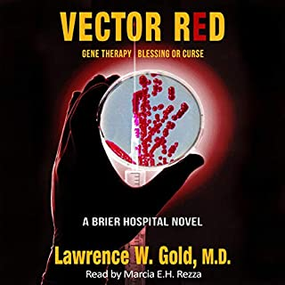 Vector Red: Gene Therapy/Blessing or Curse      Brier Hospital              By:                                                                                                                                 Lawrence W. Gold M.D.,                                                                                        Dawné Dominique                               Narrated by:                                                                                                                                 Marcia E.H. Rezza                      Length: 9 hrs and 29 mins     Not rated yet     Overall 0.0