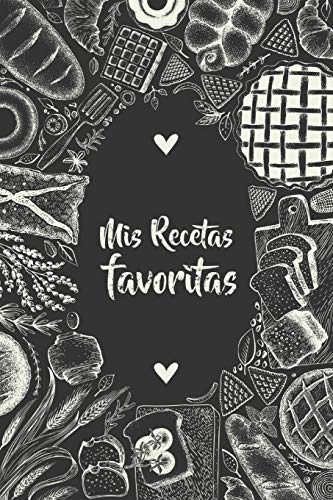Mis Recetas Favoritas: Libro de recetas mis platos cuadernos receta - Libro De Recetas en blanco para crear tus propios platos