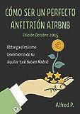 Cómo Ser Un Perfecto Anfitrión Airbnb en Madrid: Obtenga el máximo rendimiento de su alquiler turístico en Madrid