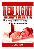 Red Light Therapy Benefits & Healing at Home for Weight Loss, Acne, Scars & Arthritis - Dane Jon