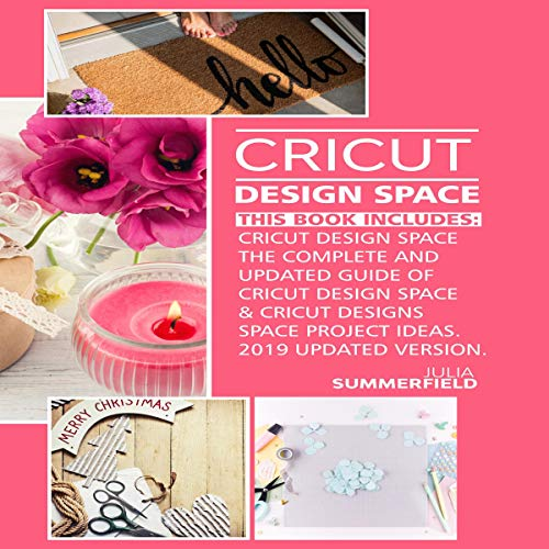 Cricut Design Space: This Book Includes: Cricut Design Space: The Complete and Updated Guide of Cricut Design Space & Cricut Designs Space Project Ideas cover art