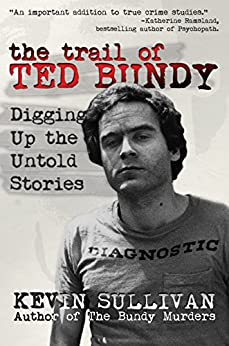 [Kevin Sullivan]のThe Trail of Ted Bundy: Digging Up The Untold Stories (English Edition)