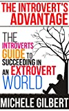 The Introvert's Advantage: The Introverts Guide To Succeeding In An Extrovert World (Personality Disorders,NPD, Narcissist,Psychopath,Sociopath)