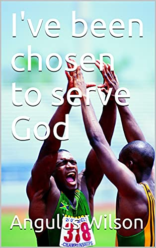 Ive been chosen to serve God (English Edition)