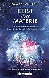 Geist über Materie: Die erstaunliche Wissenschaft, wie das Gehirn die materielle Realität erschafft