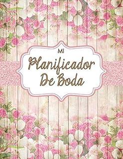 Mi Planificador De Boda: Un Organizador de Bodas, Libro Rústico Jardín de Flores Rosa (Spanish Edition)