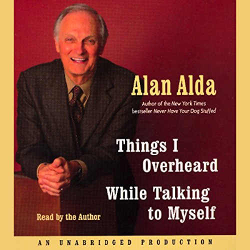 Things I Overheard While Talking to Myself                   By:                                                                                                                                 Alan Alda                               Narrated by:                                                                                                                                 Alan Alda                      Length: 6 hrs and 1 min     300 ratings     Overall 4.2