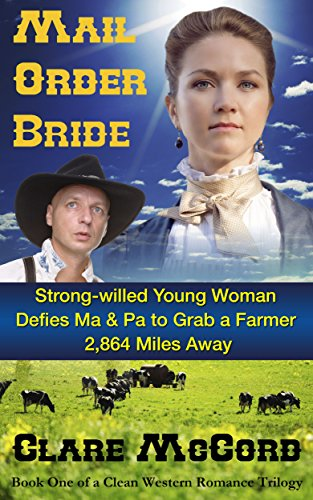 Mail Order Bride Strong Willed Young Woman Defies Ma & Pa to Grab a Farmer 2,864 Miles Away: Book One of a Clean Western Romance Trilogy (English Edition)