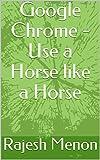 Google Chrome - Use a Horse like a Horse (English Edition)