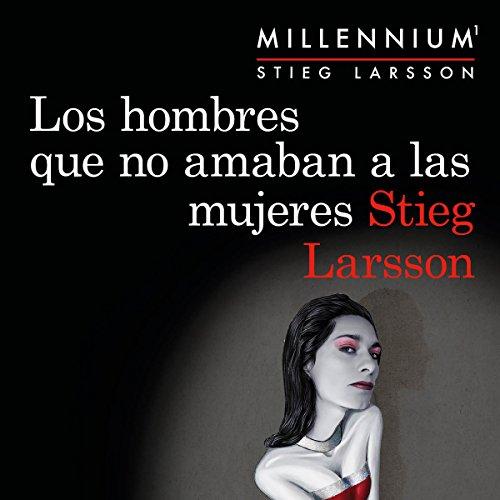 Los hombres que no amaban a las mujeres (Serie Millennium 1) audiobook cover art