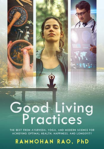 Good Living Practices: The Best From Ayurveda, Yoga, and Modern Science for Achieving Optimal Health, Happiness and Longevity by [Rammohan Rao]