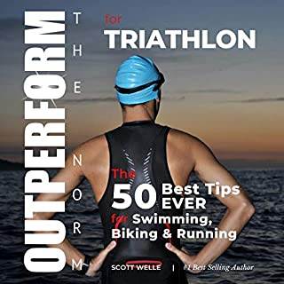 OUTPERFORM THE NORM for Triathlon     The 50 Best Tips EVER for Swimming, Biking and Running              By:                                                                                                                                 Scott Welle                               Narrated by:                                                                                                                                 Scott Welle                      Length: 3 hrs and 2 mins     30 ratings     Overall 4.4