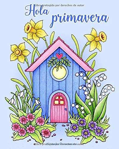 Hola primavera: Un libro de colorear para adultos para soñar y relajarse.
