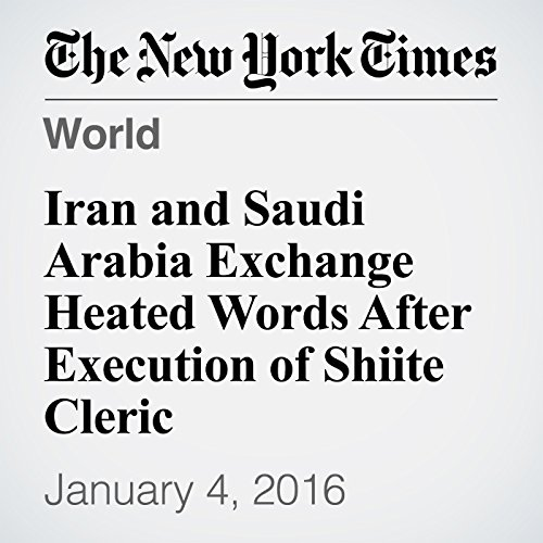 Iran and Saudi Arabia Exchange Heated Words After Execution of Shiite Cleric audiobook cover art