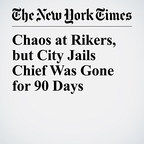 Chaos at Rikers, but City Jails Chief Was Gone for 90 Days copertina