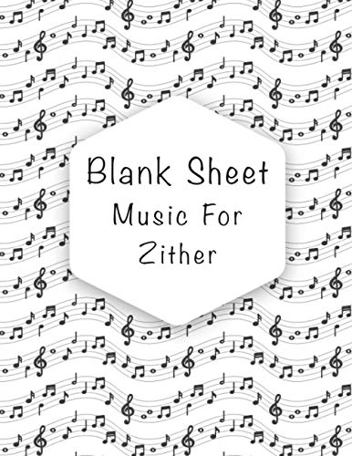 Blank Sheet Music For Zither: Music Manuscript Paper, Clefs Notebook, composition notebook, Blank Sheet Music Compositio, (8.5 x 11 IN) 110 Pages, 110 ... Standard for students / Professionals V.1