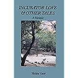 Incubator Love & Other Tales: A Memoir (English Edition)