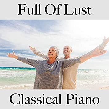 Full of Lust: Classical Piano - The Best Music for Relaxation