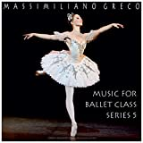 Greco: Music for Ballet Class, Series 5...