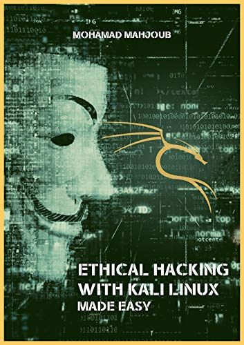 Ethical Hacking With Kali Linux: Made Easy (English Edition)