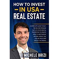 How to Invest in USA Real Estate: A Complete Guide To Buy, Rehab, And Manage Out-Of-State Rental Properties To Create Wealth And Passive Income, Even If You Live On The Other Side Of The World Kindle Edition by Michele Brizi for Free
