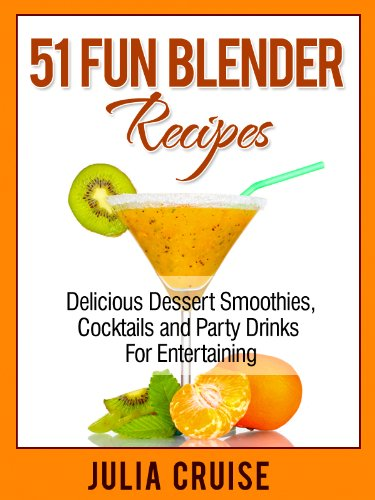 51 Fun Blender Recipes: Delicious Dessert Smoothies, Cocktails and Party Drinks For Entertaining (English Edition)