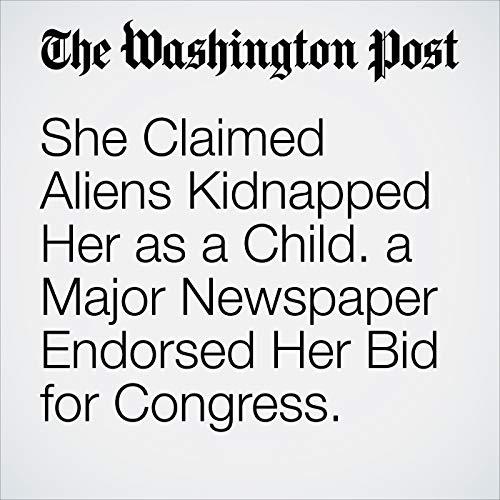 She Claimed Aliens Kidnapped Her as a Child. A Major Newspaper Endorsed Her Bid for Congress. copertina