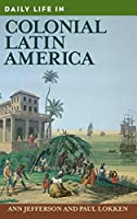 Daily Life in Colonial Latin America (Greenwood Press Daily Life Through History)