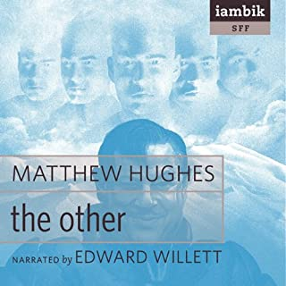 The Other                   By:                                                                                                                                 Matthew Hughes                               Narrated by:                                                                                                                                 Edward Willett                      Length: 6 hrs and 59 mins     12 ratings     Overall 4.2