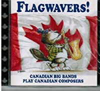 Flagwavers! Canadian Big Bands Play Canadian Composers (2000-05-03)