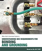 Mike Holt's Illustrated Guide to Understanding NEC Requirements for Bonding and Grounding, 2017