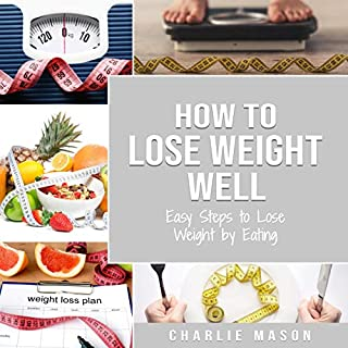 How to Lose Weight Well: Easy Steps to Lose Weight by Eating audiobook cover art
