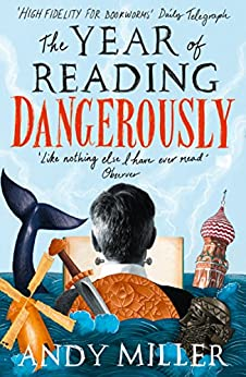 The Year of Reading Dangerously: How Fifty Great Books Saved My Life by [Andy Miller]