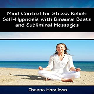 Mind Control for Stress Relief     Self-Hypnosis with Binaural Beats and Subliminal Messages              By:                                                                                                                                 Zhanna Hamilton                               Narrated by:                                                                                                                                 Michael Griffith                      Length: 5 hrs and 5 mins     19 ratings     Overall 4.7