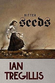 Bitter Seeds (Milkweed Book 1) by [Ian Tregillis]