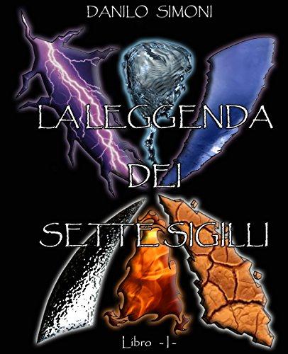 La Leggenda dei Sette Sigilli - Libro Primo -: Saga Apocalysse