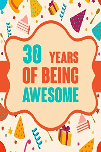 30 Years Of Being Awesome: Happy 30th Birthday Notebook Gift / 30 Years Old Birthday Gift / Present / Anniversary / Birthday Card / 120 Page 6X9 Inches.