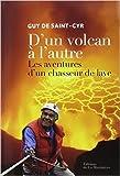 D'un volcan à l'autre - Les aventures d'un chasseur de lave de Guy de Saint-Cyr,Jamy Gourmaud (Préface) ( 2 octobre 2014 ) - Editions de la Martinière (2 octobre 2014)