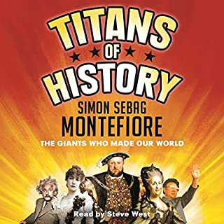 Titans of History     The Giants Who Made Our World              By:                                                                                                                                 Simon Sebag Montefiore                               Narrated by:                                                                                                                                 Steve West                      Length: 22 hrs and 31 mins     10 ratings     Overall 4.2